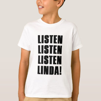 LINDA LISTEN TO ME T-Shirt