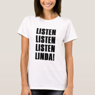 LINDA LISTEN TO ME T-Shirt