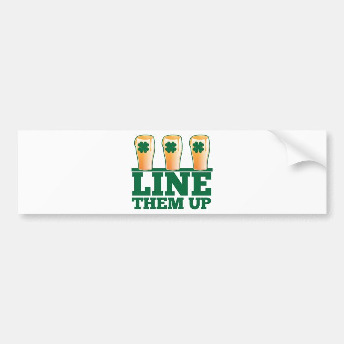 Line them UP green pints Irish Beer Bumper Sticker