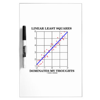 Linear Least Squares Dominates My Thoughts Dry Erase Board