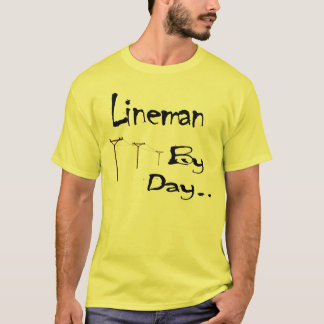 Lineman by Day... Shirt