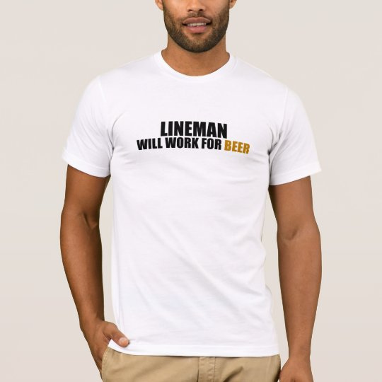 Lineman-Will Work for Beer T-Shirt