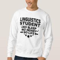 Linguistics College Student No Life or Money Sweatshirt