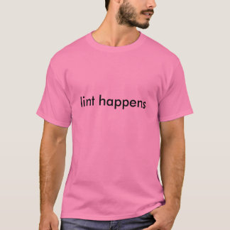 Lint Happens T-Shirt