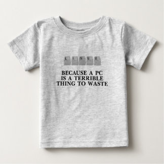 Linux, because a PC is a terrible thing to waste Baby T-Shirt