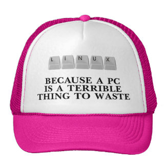 Linux, because a PC is a terrible thing to waste Trucker Hat