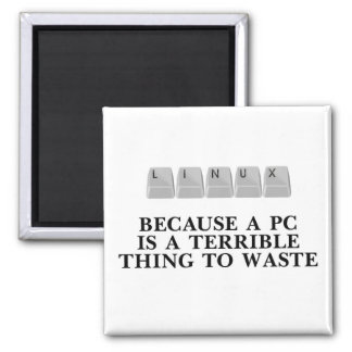 Linux, because a PC is a terrible thing to waste Fridge Magnet