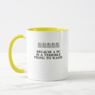 Linux, because a PC is a terrible thing to waste Mug