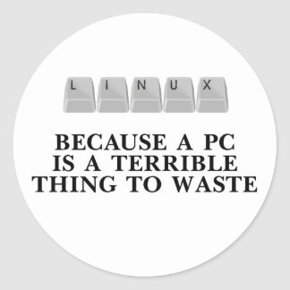 Linux, because a PC is a terrible thing to waste Sticker