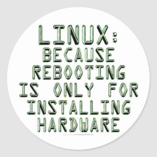 Linux: Because rebooting is only for installing... Classic Round Sticker
