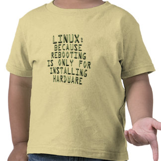 Linux: Because rebooting is only for installing... T Shirts