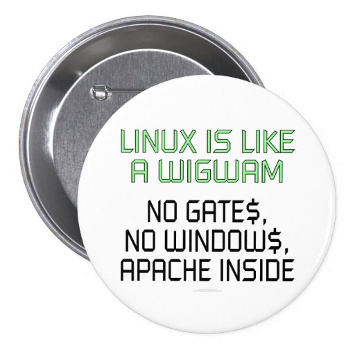 Linux is like a wigwam. No gates, no windows... Buttons