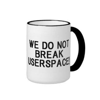 """LINUX KERNEL """"WE DO NOT BREAK USERSPACE! """" RINGER MUG"""