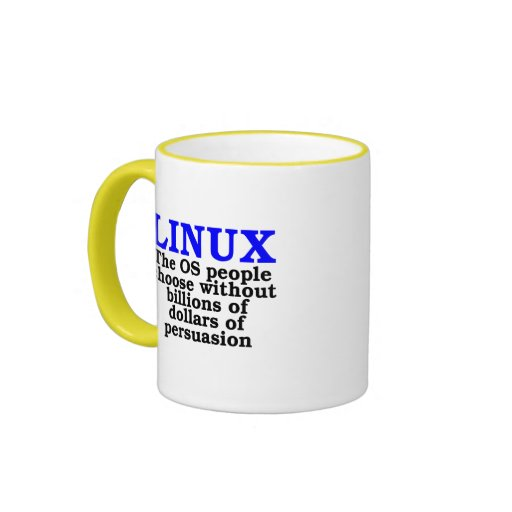 Linux. The OS people choose... Mugs