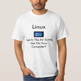 Linux, Used In The Air So Why Not On Your Computer T-Shirt