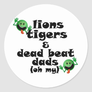 Lions Tigers & Dead Beat Dads (oh my) Classic Round Sticker