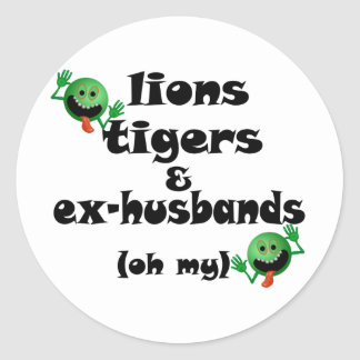 Lions Tigers & Ex-Husbands (oh my) Classic Round Sticker