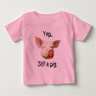 Lipstick on a Pig Baby T-Shirt