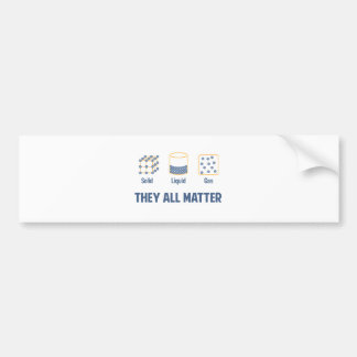 Liquid Solid Gas - They All Matter Bumper Sticker