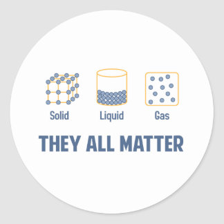 Liquid Solid Gas - They All Matter Classic Round Sticker