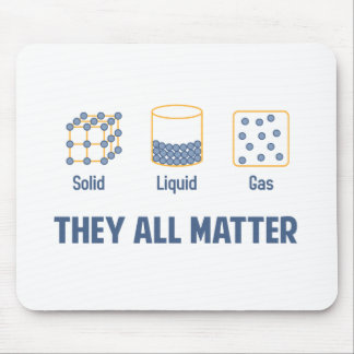 Liquid Solid Gas - They All Matter Mouse Pad