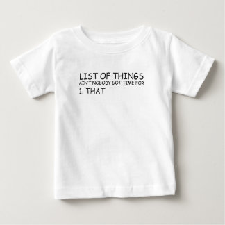 List Of Things Ain't Nobody Got Time For 1 That T- Shirt