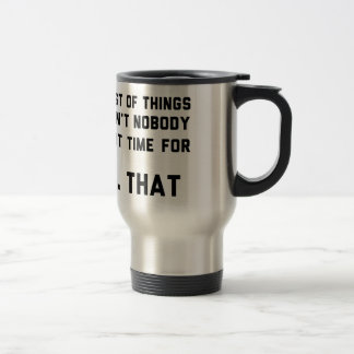 List Of Things Nobody Got Time For Travel Mug