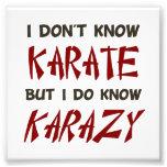 Listen I may not know karate, but I do know KARAZY Photo Print