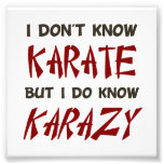 Listen I may not know karate, but I do know KARAZY Photographic Print
