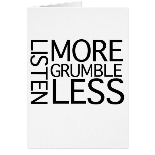 Listen More Grumble Less Card