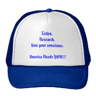 Listen.  Research.  Vote your conscience. Trucker Hat