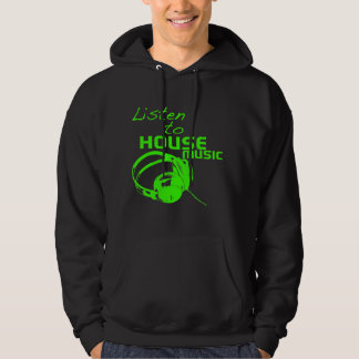 Listen to House Music Hoodie