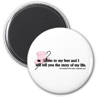 Listen to My Feet Tap Quote Refrigerator Magnet