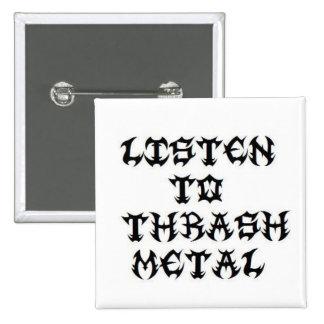 Listen to THRASH METAL! Pinback Button