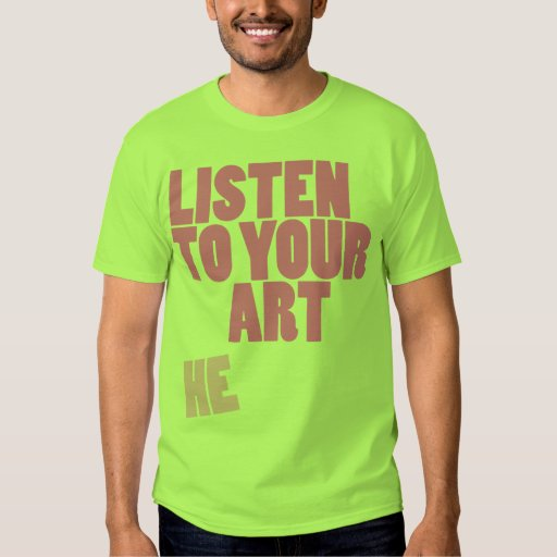 Listen To Your Art Tshirt