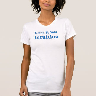 Listen To Your Intuition T-Shirt