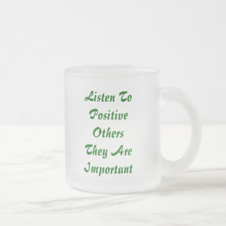 Listen ToPositive Others They AreImportant, Lis... 10 Oz Frosted Glass Coffee Mug