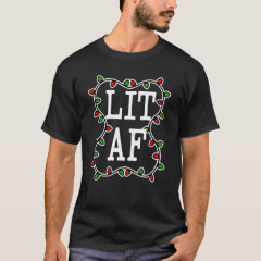 Lit AF funny Christmas Lights Holiday Shirt