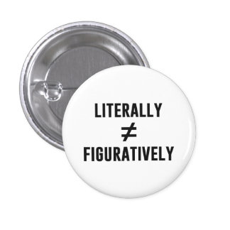 Literally Does Not Equal Figuratively 1 Inch Round Button
