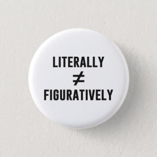 Literally Does Not Equal Figuratively Button