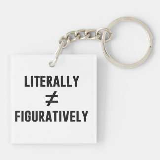 Literally Does Not Equal Figuratively Keychain