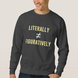 Literally Does Not Equal Figuratively Sweatshirt