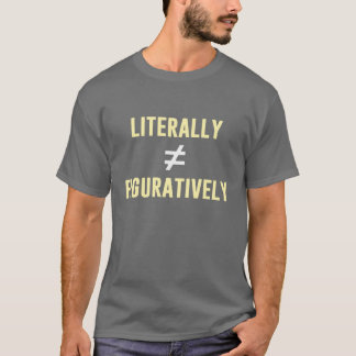 Literally Does Not Equal Figuratively T-Shirt