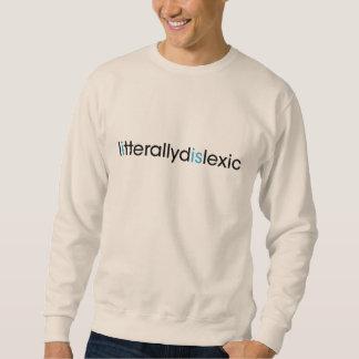 literally dyslexic sweatshirt