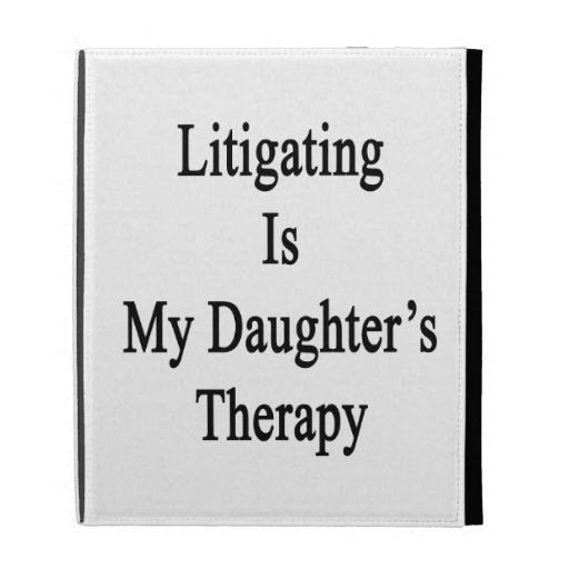 Litigating Is My Daughter's Therapy iPad Cases