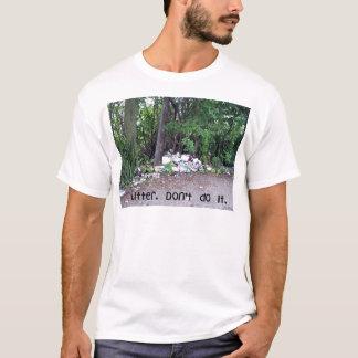 Litter.  Don't do it. T-Shirt