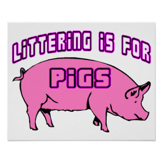 Littering Is For Pigs Poster