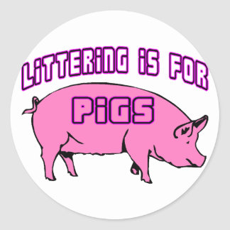 Littering Is For Pigs Round Stickers