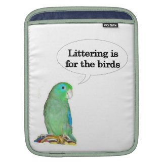 Littering is for the birds sleeve for iPads