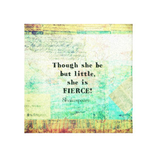 Little and Fierce quotation by Shakespeare Canvas Print